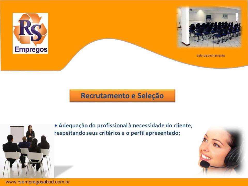 Recrutamento e Seleção Recrutamento e Seleção Adequação do profissional à necessidade do cliente, respeitando seus critérios e o perfil apresentado; S