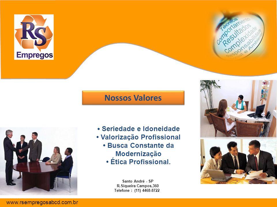 Nossos Valores Nossos Valores www.rsempregosabcd.com.br Seriedade e Idoneidade Valorização Profissional Busca Constante da Modernização Ética Profissi