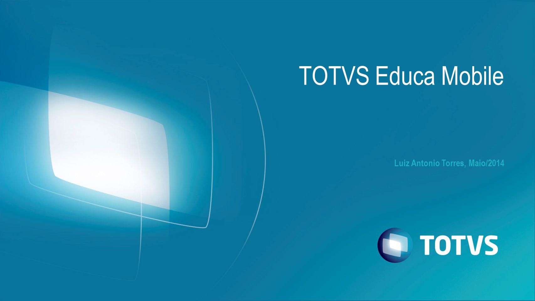 Luiz Antonio Torres, Maio/2014 TOTVS Educa Mobile