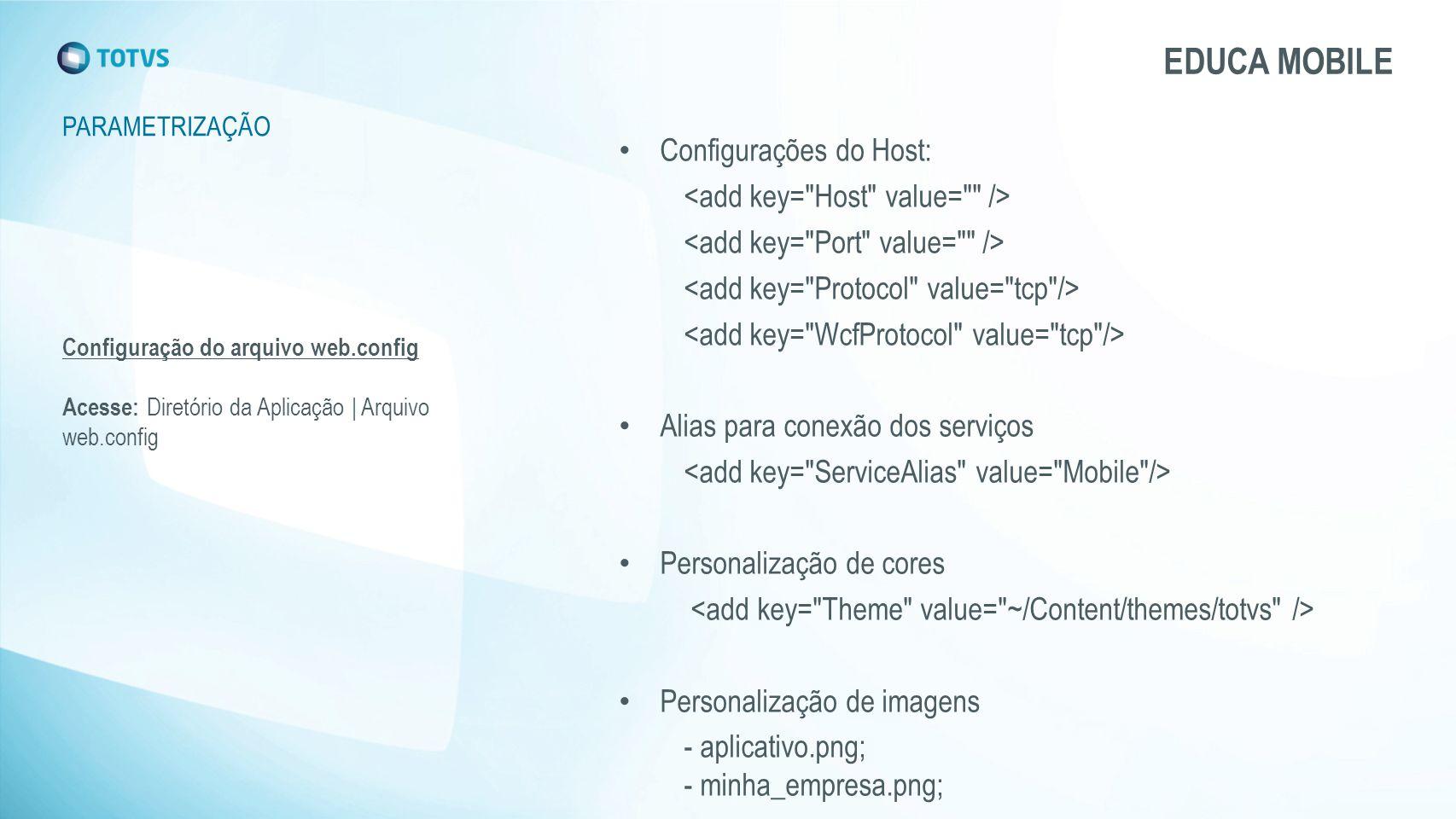 Configuração do arquivo web.config Acesse: Diretório da Aplicação | Arquivo web.config PARAMETRIZAÇÃO EDUCA MOBILE Configurações do Host: Alias para c