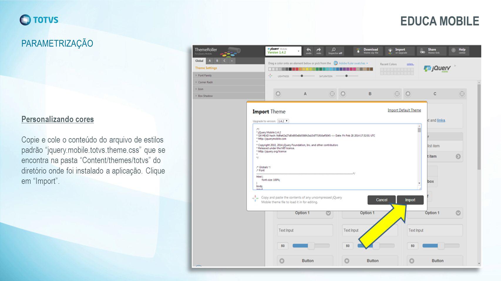 """Personalizando cores Copie e cole o conteúdo do arquivo de estilos padrão """"jquery.mobile.totvs.theme.css"""" que se encontra na pasta """"Content/themes/tot"""