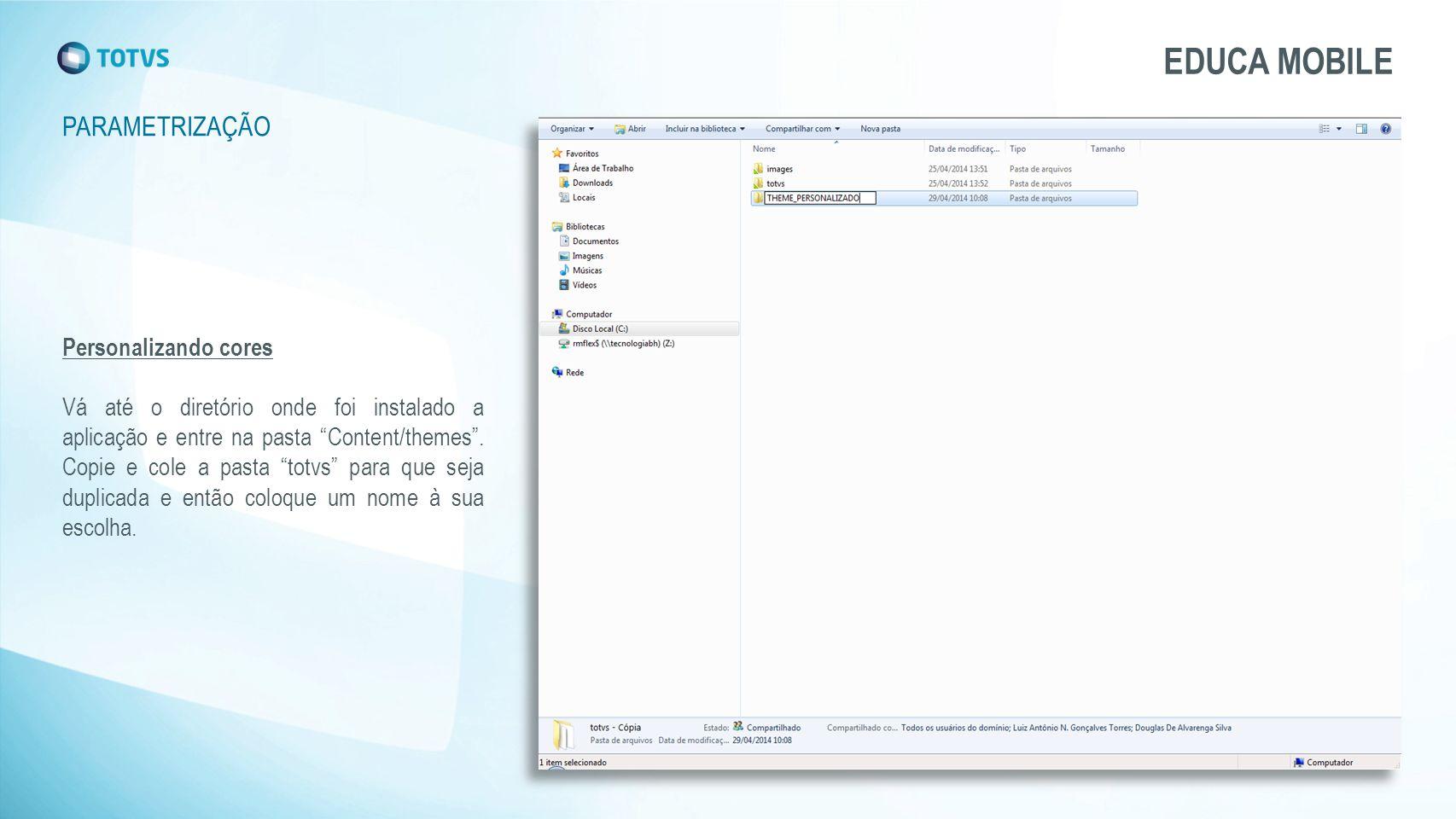 """Personalizando cores Vá até o diretório onde foi instalado a aplicação e entre na pasta """"Content/themes"""". Copie e cole a pasta """"totvs"""" para que seja d"""