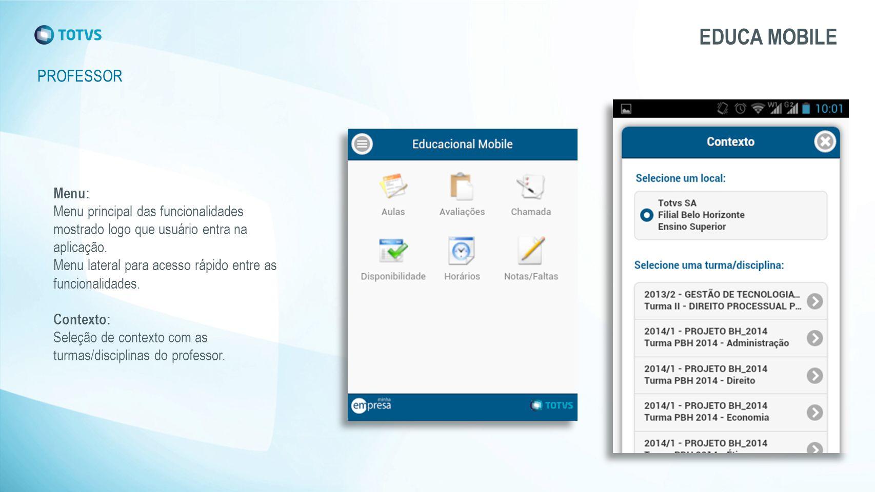 PROFESSOR EDUCA MOBILE Menu: Menu principal das funcionalidades mostrado logo que usuário entra na aplicação. Menu lateral para acesso rápido entre as