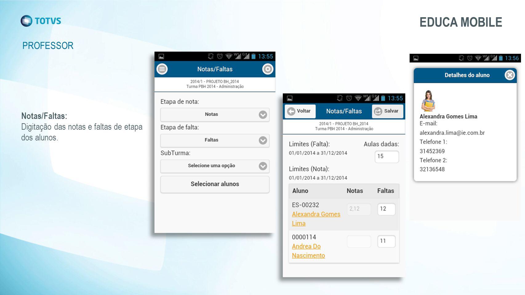 PROFESSOR EDUCA MOBILE Notas/Faltas: Digitação das notas e faltas de etapa dos alunos.