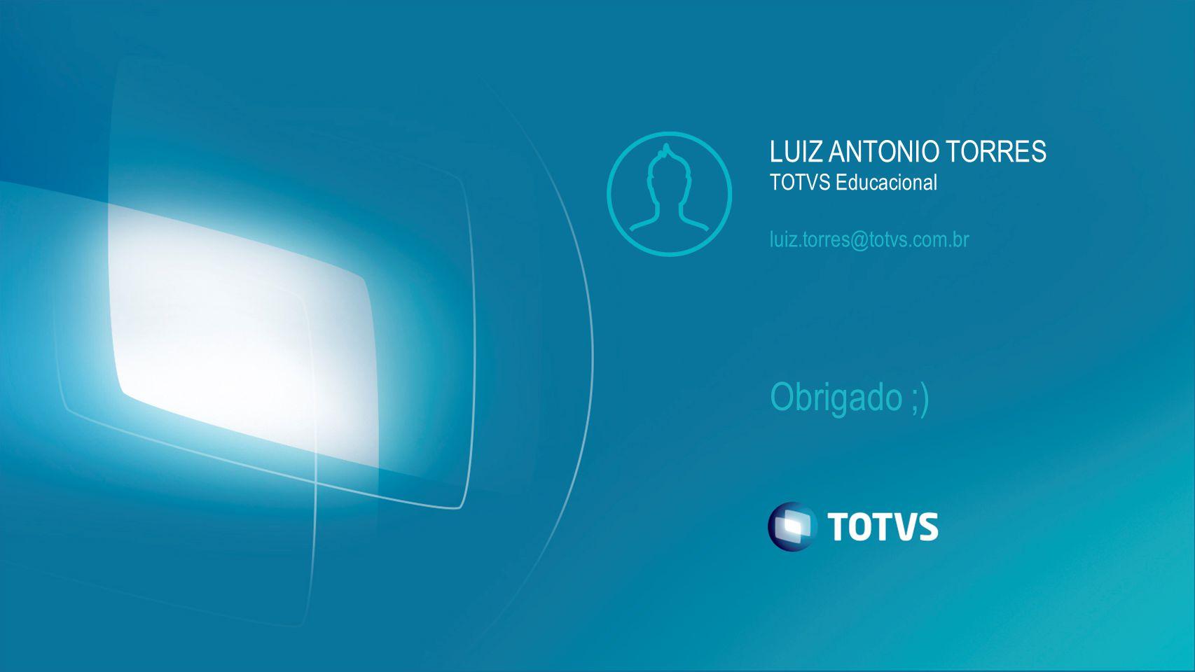 Obrigado ;) LUIZ ANTONIO TORRES TOTVS Educacional luiz.torres@totvs.com.br