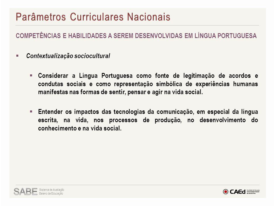 Sistema de Avaliação Baiano da Educação COMPETÊNCIAS E HABILIDADES A SEREM DESENVOLVIDAS EM LÍNGUA PORTUGUESA  Contextualização sociocultural  Consi