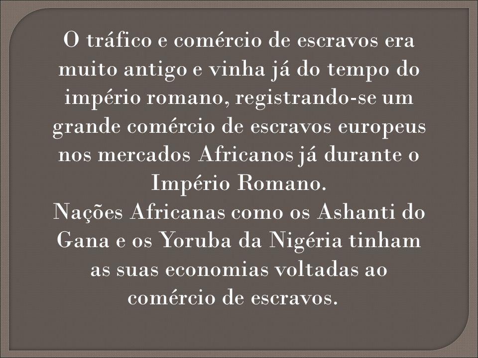 O tráfico e comércio de escravos era muito antigo e vinha já do tempo do império romano, registrando-se um grande comércio de escravos europeus nos me