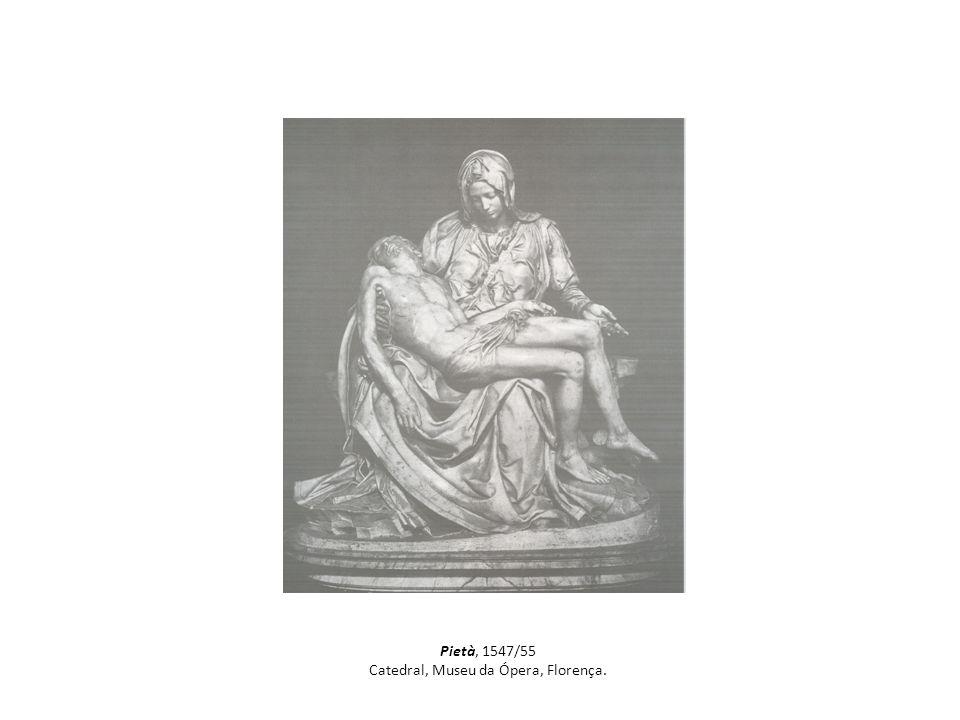Pietà, 1547/55 Catedral, Museu da Ópera, Florença.