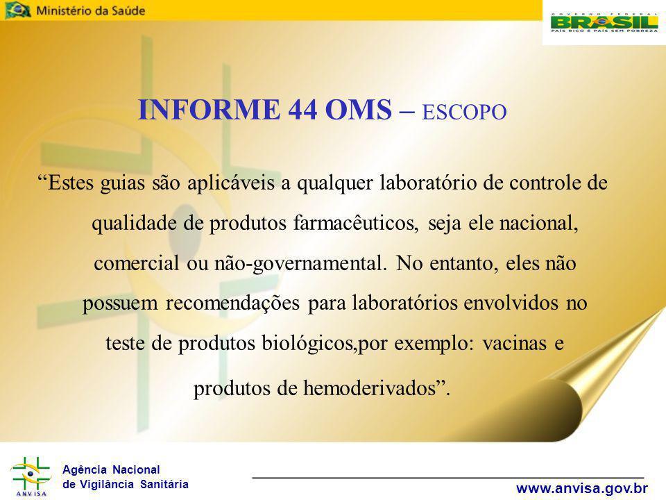 """Agência Nacional de Vigilância Sanitária www.anvisa.gov.br INFORME 44 OMS – ESCOPO """"Estes guias são aplicáveis a qualquer laboratório de controle de q"""