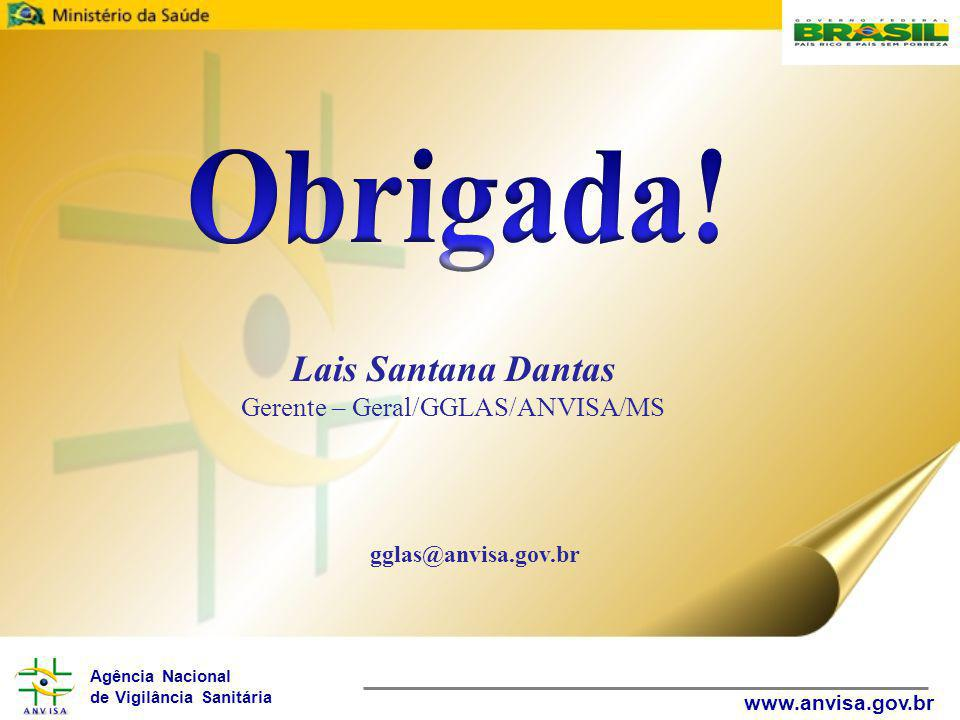 Agência Nacional de Vigilância Sanitária www.anvisa.gov.br Lais Santana Dantas Gerente – Geral/GGLAS/ANVISA/MS gglas@anvisa.gov.br