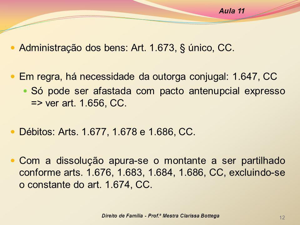 Administração dos bens: Art. 1.673, § único, CC. Em regra, há necessidade da outorga conjugal: 1.647, CC Só pode ser afastada com pacto antenupcial ex