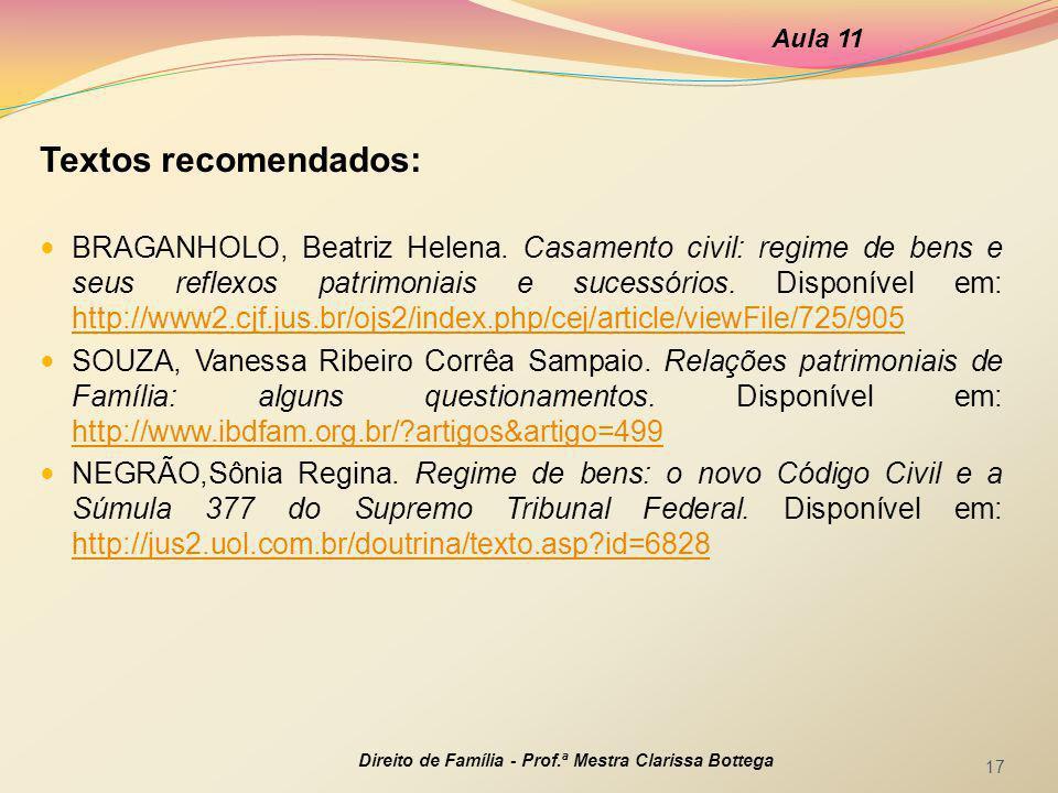 Textos recomendados: BRAGANHOLO, Beatriz Helena. Casamento civil: regime de bens e seus reflexos patrimoniais e sucessórios. Disponível em: http://www