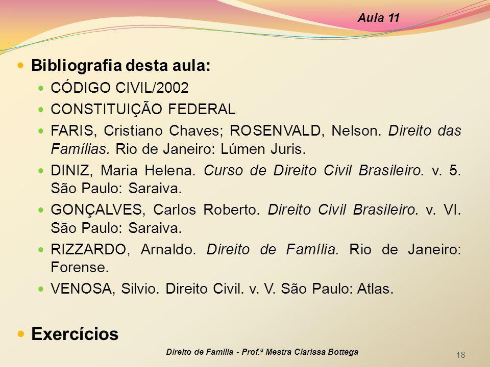 Bibliografia desta aula: CÓDIGO CIVIL/2002 CONSTITUIÇÃO FEDERAL FARIS, Cristiano Chaves; ROSENVALD, Nelson. Direito das Famílias. Rio de Janeiro: Lúme