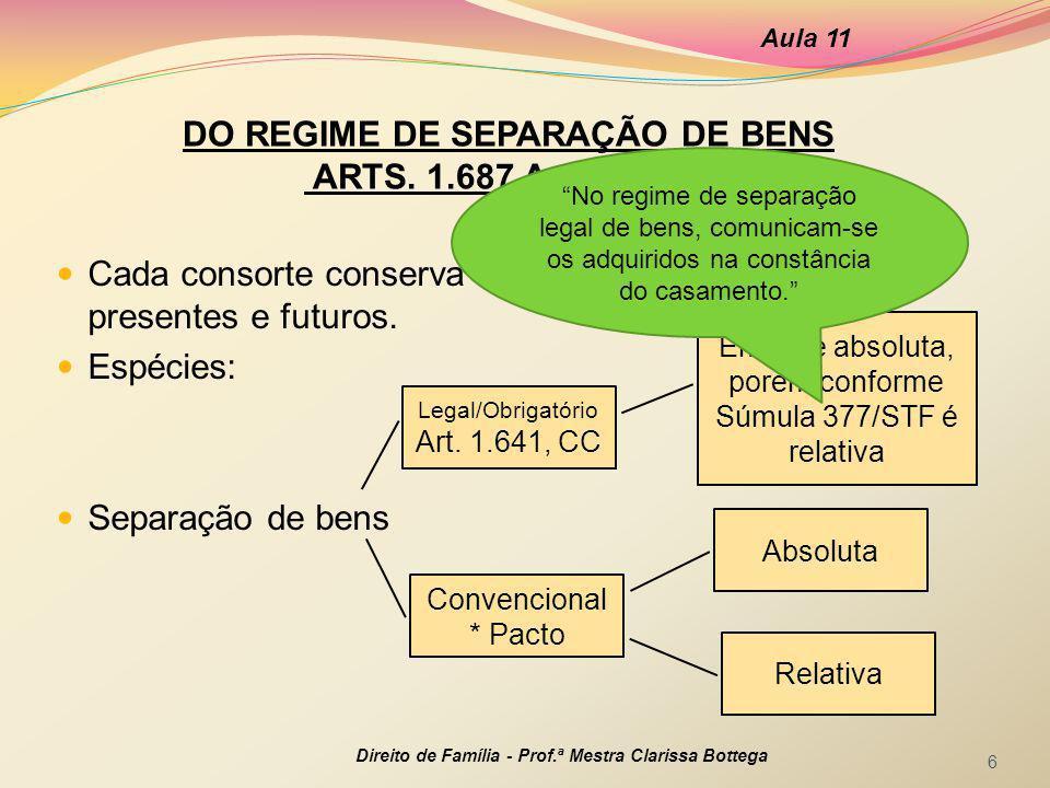 Separação convencional (com pacto): Absoluta: incomunicabilidade de todos os bens Relativa: convenção acerca dos aqüestos (exceções à incomunicabilidade) Somente através de pacto antenupcial, se for convencional.