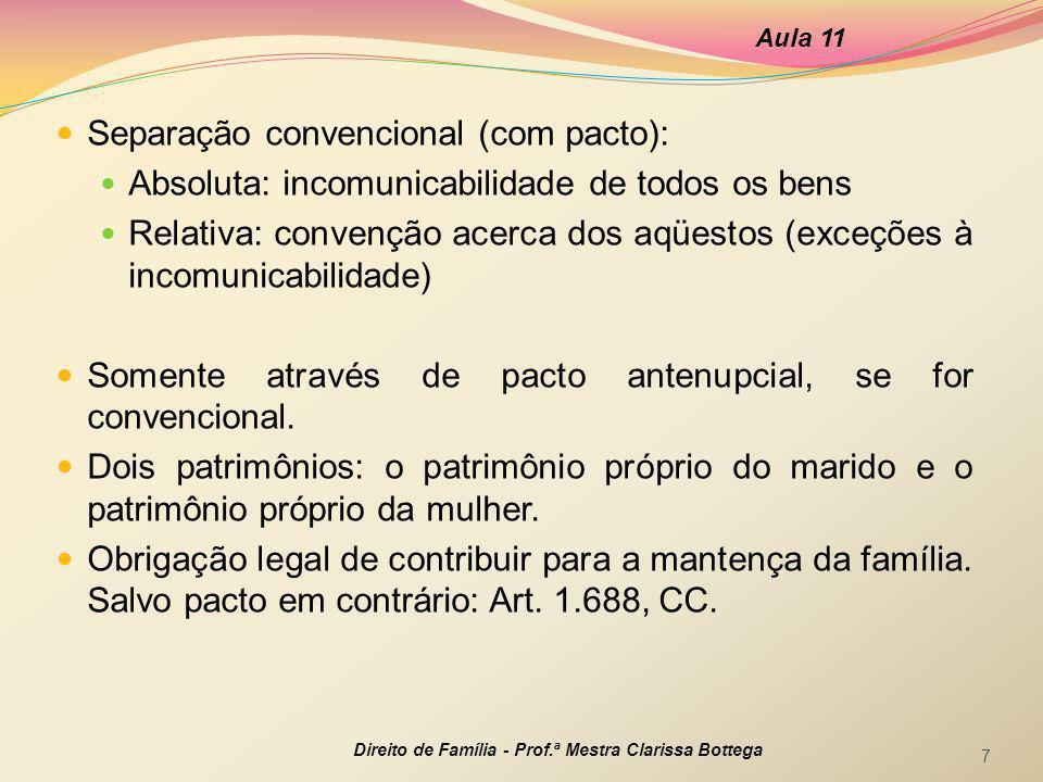 Separação convencional (com pacto): Absoluta: incomunicabilidade de todos os bens Relativa: convenção acerca dos aqüestos (exceções à incomunicabilida