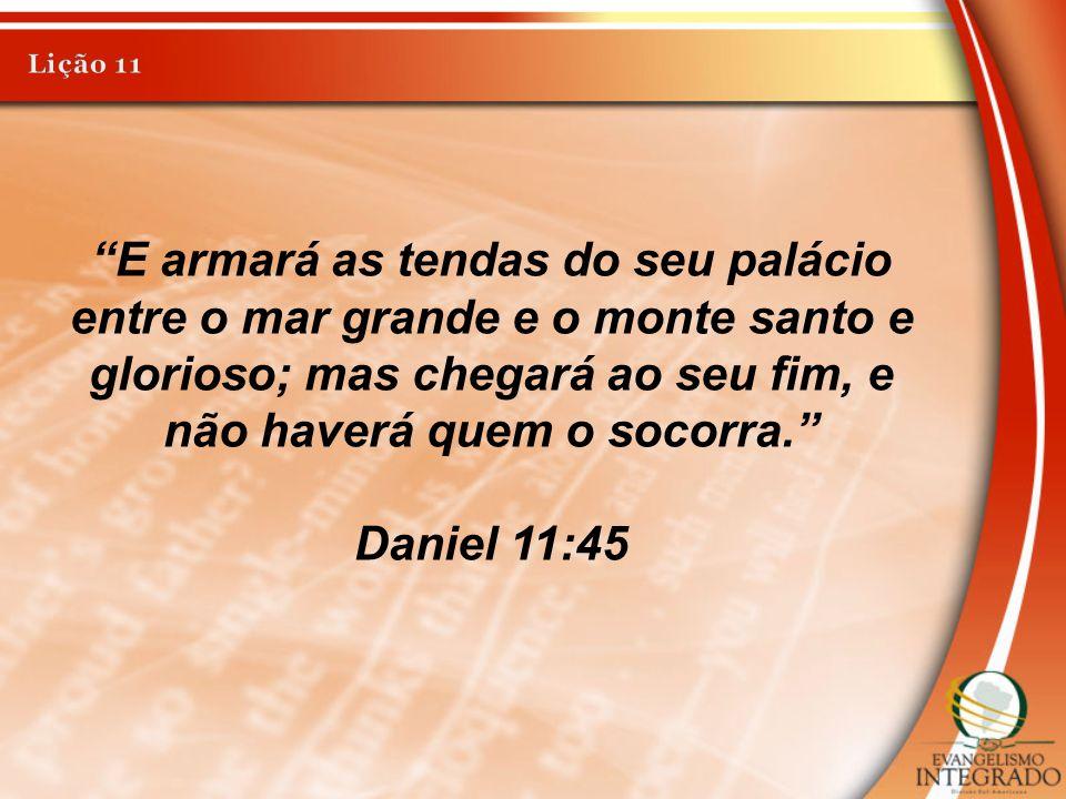 """""""E armará as tendas do seu palácio entre o mar grande e o monte santo e glorioso; mas chegará ao seu fim, e não haverá quem o socorra."""" Daniel 11:45"""