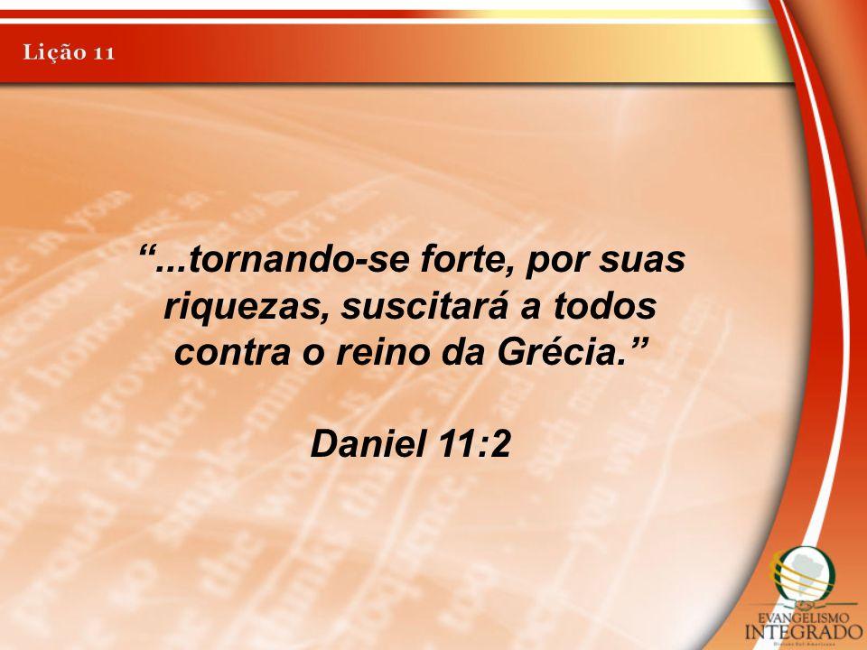 """""""...tornando-se forte, por suas riquezas, suscitará a todos contra o reino da Grécia."""" Daniel 11:2"""