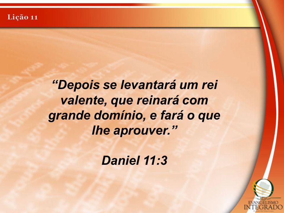 """""""Depois se levantará um rei valente, que reinará com grande domínio, e fará o que lhe aprouver."""" Daniel 11:3"""