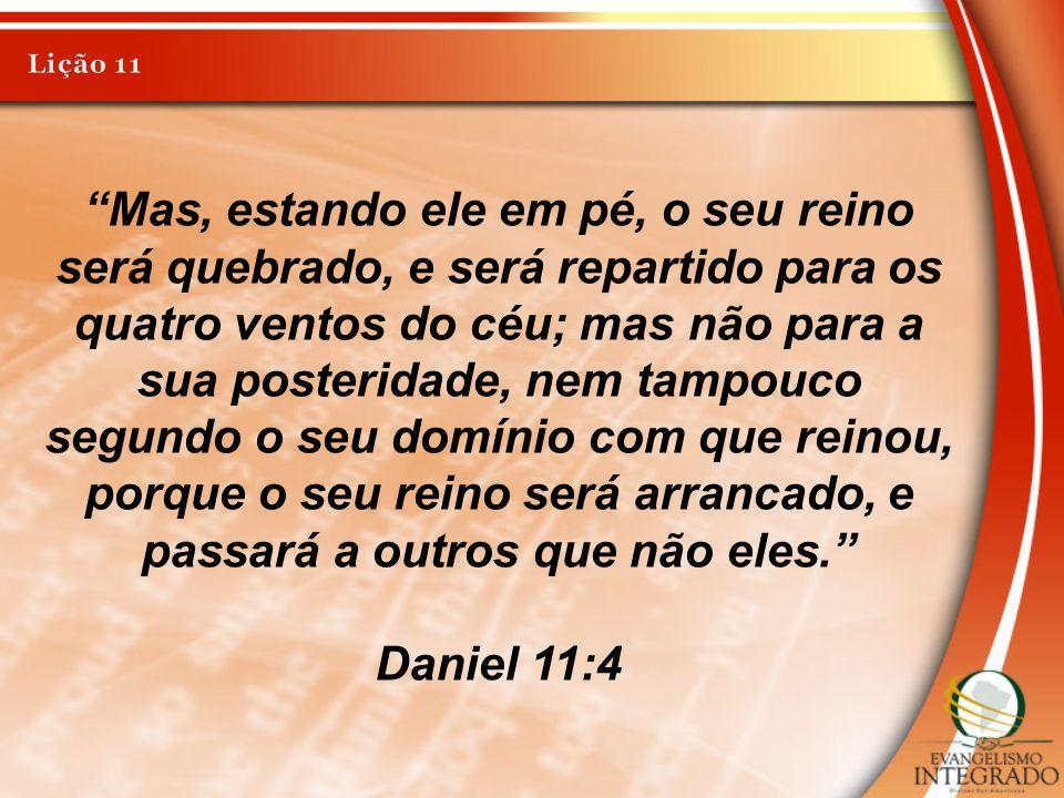 """""""Mas, estando ele em pé, o seu reino será quebrado, e será repartido para os quatro ventos do céu; mas não para a sua posteridade, nem tampouco segund"""