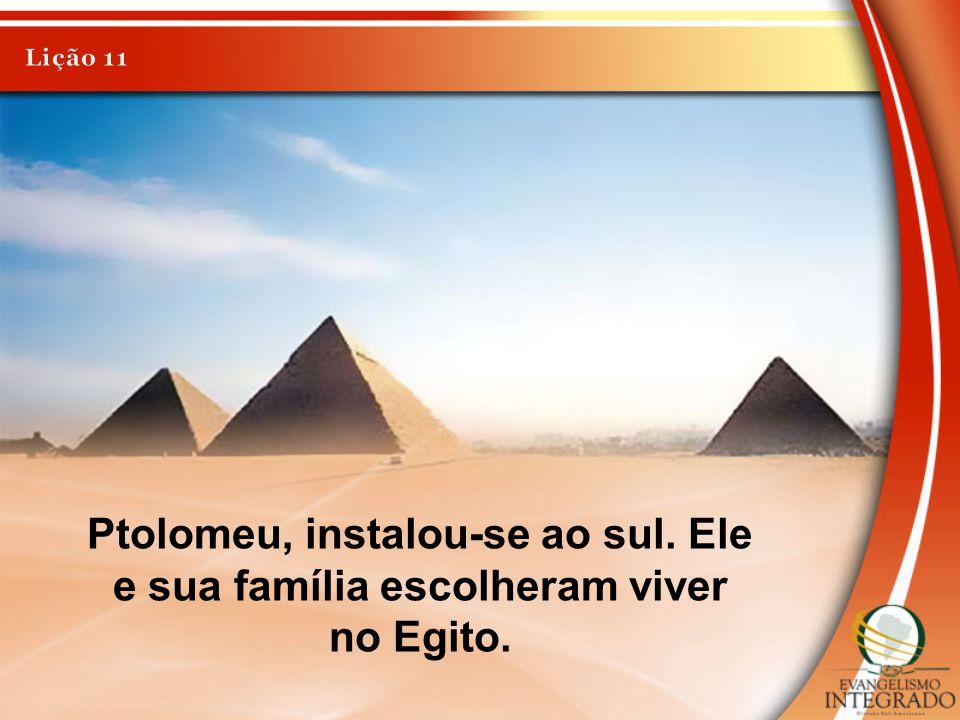 Ptolomeu, instalou-se ao sul. Ele e sua família escolheram viver no Egito.