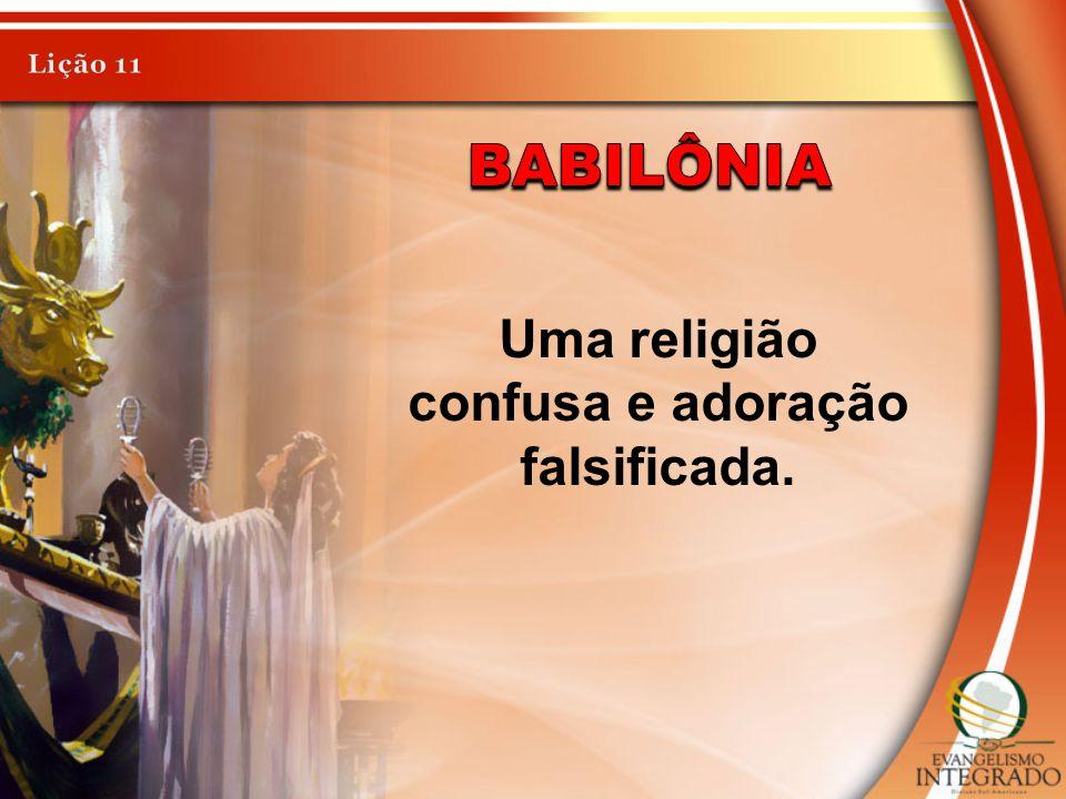 Uma religião confusa e adoração falsificada.