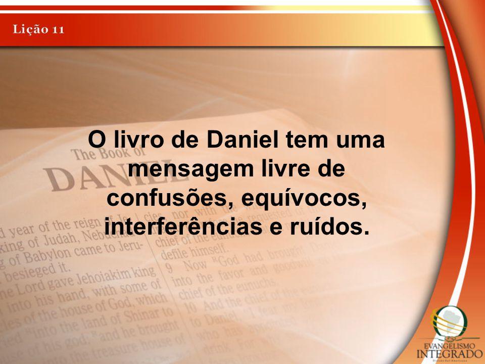 O livro de Daniel tem uma mensagem livre de confusões, equívocos, interferências e ruídos.