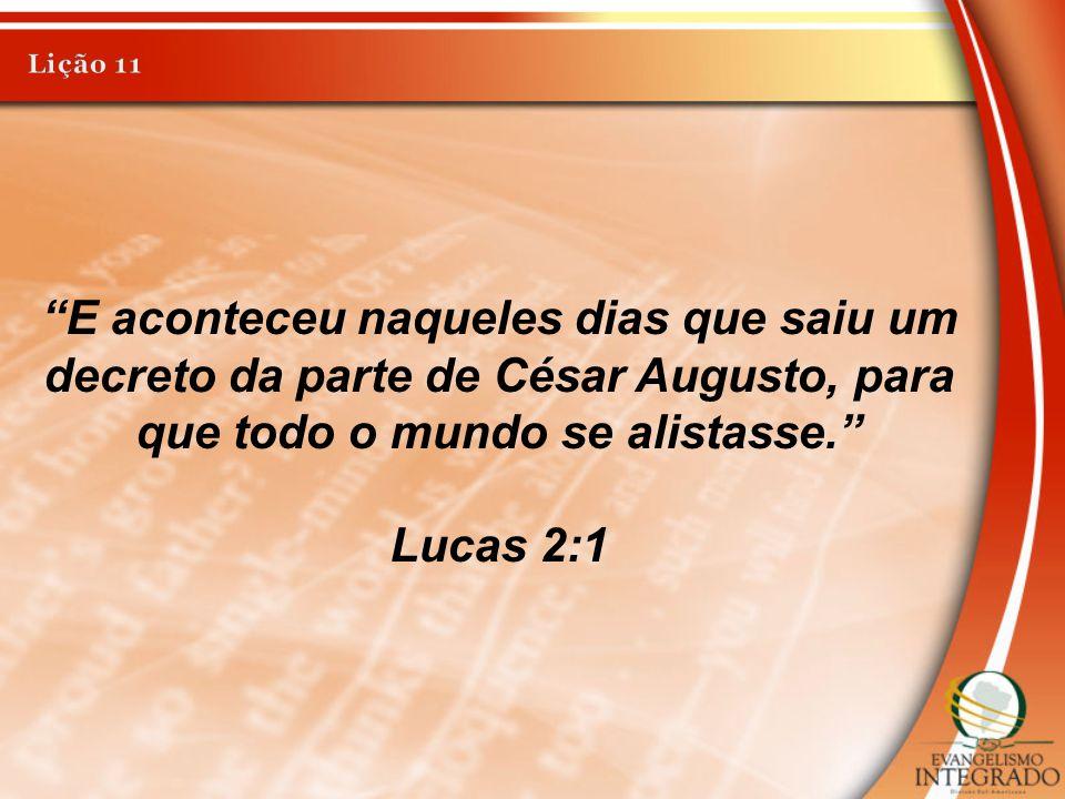 """""""E aconteceu naqueles dias que saiu um decreto da parte de César Augusto, para que todo o mundo se alistasse."""" Lucas 2:1"""