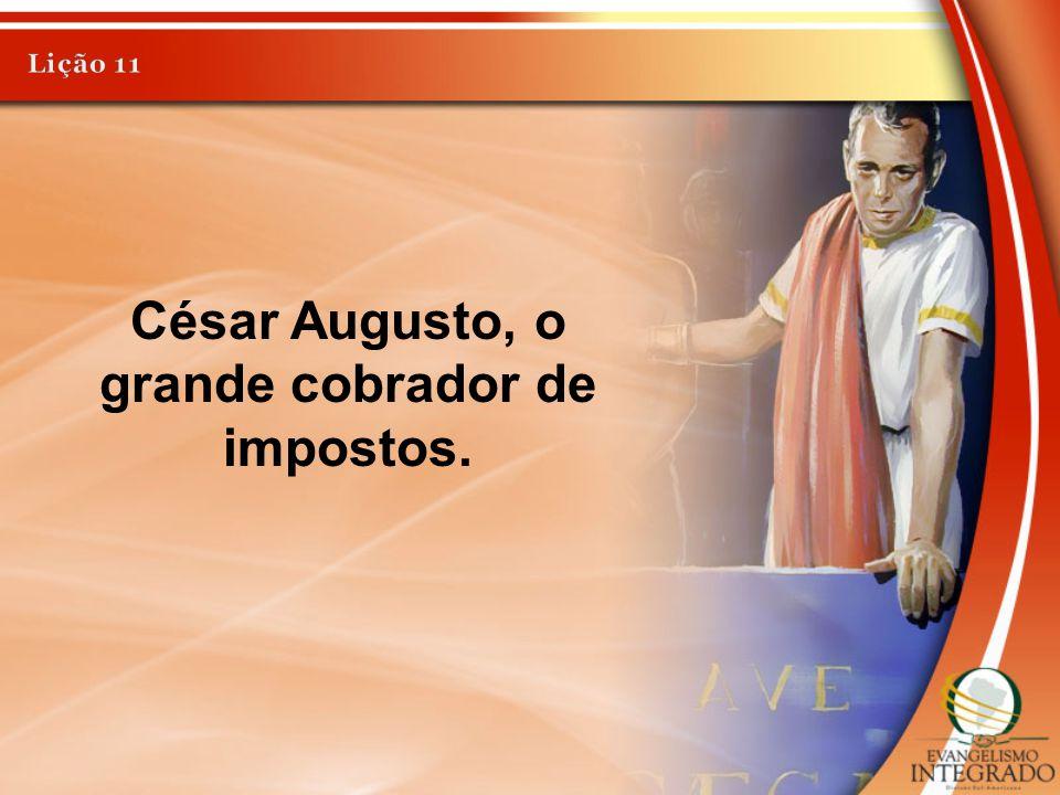 César Augusto, o grande cobrador de impostos.