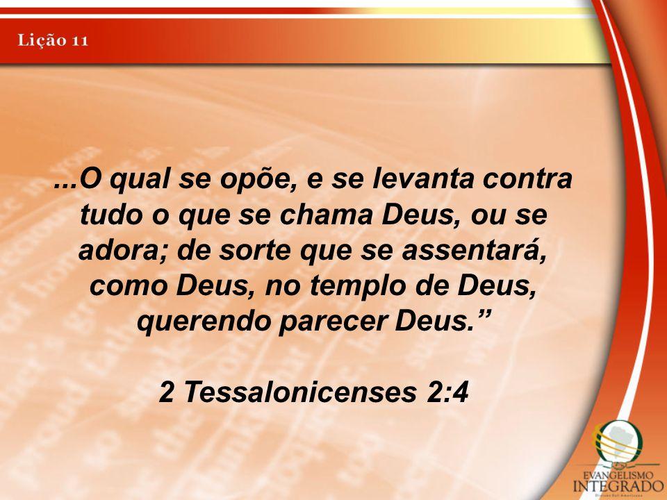 ...O qual se opõe, e se levanta contra tudo o que se chama Deus, ou se adora; de sorte que se assentará, como Deus, no templo de Deus, querendo parece