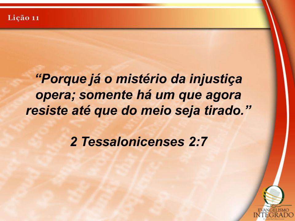 """""""Porque já o mistério da injustiça opera; somente há um que agora resiste até que do meio seja tirado."""" 2 Tessalonicenses 2:7"""