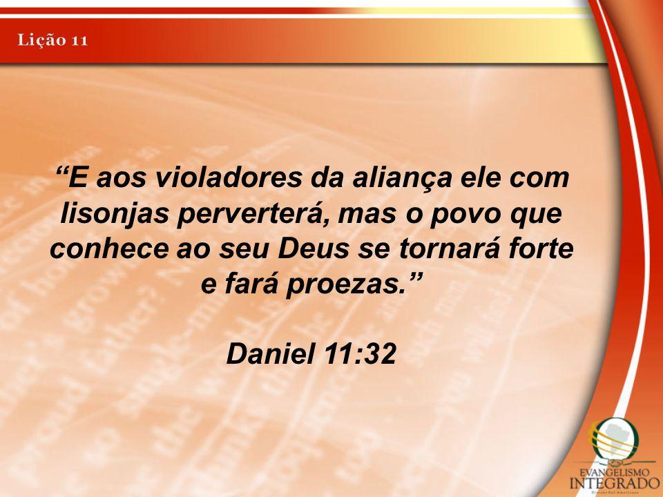 """""""E aos violadores da aliança ele com lisonjas perverterá, mas o povo que conhece ao seu Deus se tornará forte e fará proezas."""" Daniel 11:32"""