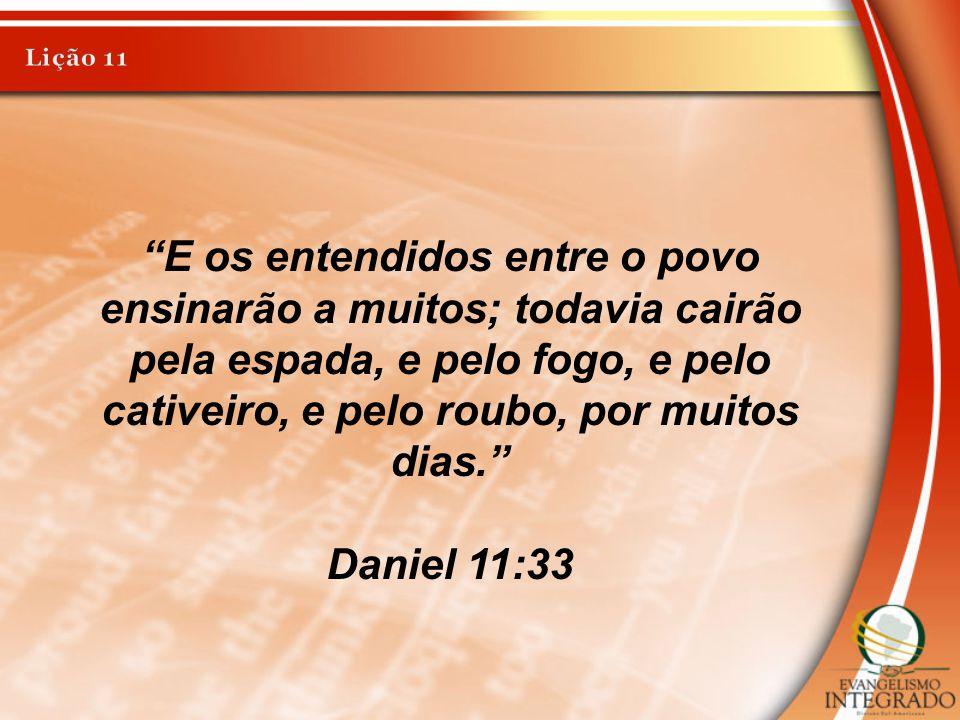 """""""E os entendidos entre o povo ensinarão a muitos; todavia cairão pela espada, e pelo fogo, e pelo cativeiro, e pelo roubo, por muitos dias."""" Daniel 11"""