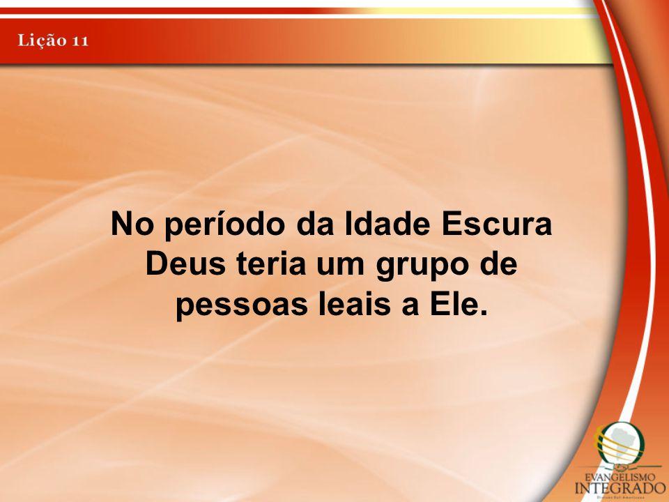 No período da Idade Escura Deus teria um grupo de pessoas leais a Ele.
