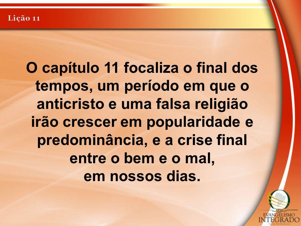 O capítulo 11 focaliza o final dos tempos, um período em que o anticristo e uma falsa religião irão crescer em popularidade e predominância, e a crise
