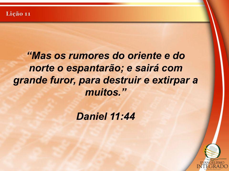 """""""Mas os rumores do oriente e do norte o espantarão; e sairá com grande furor, para destruir e extirpar a muitos."""" Daniel 11:44"""