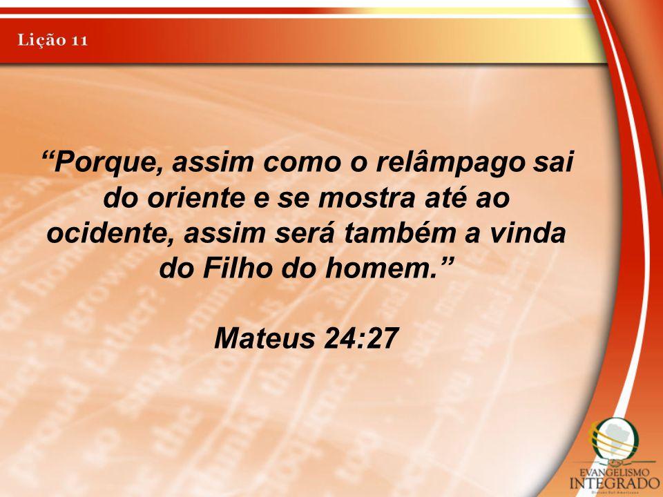 """""""Porque, assim como o relâmpago sai do oriente e se mostra até ao ocidente, assim será também a vinda do Filho do homem."""" Mateus 24:27"""