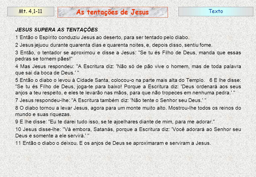 JESUS SUPERA AS TENTAÇÕES 1 Então o Espírito conduziu Jesus ao deserto, para ser tentado pelo diabo. 2 Jesus jejuou durante quarenta dias e quarenta n