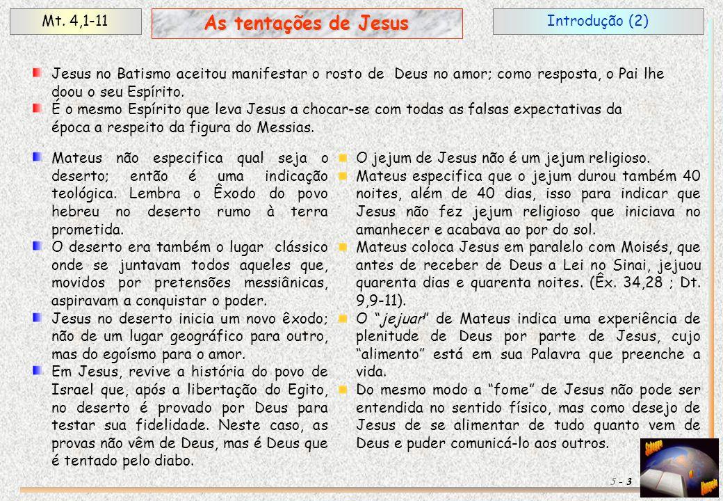 Introdução (2)Mt. 4,1-11 3 As tentações de Jesus 5 - Jesus no Batismo aceitou manifestar o rosto de Deus no amor; como resposta, o Pai lhe doou o seu