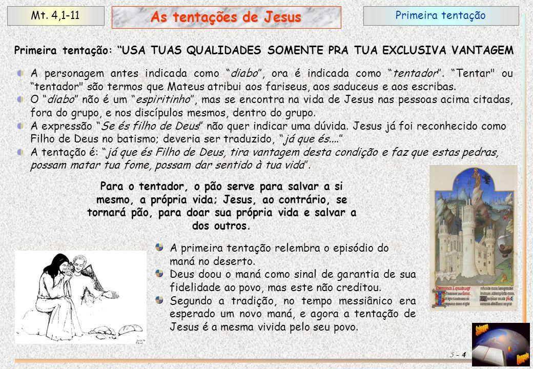 """Primeira tentaçãoMt. 4,1-11 4 As tentações de Jesus 5 - Primeira tentação: """"USA TUAS QUALIDADES SOMENTE PRA TUA EXCLUSIVA VANTAGEM A personagem antes"""