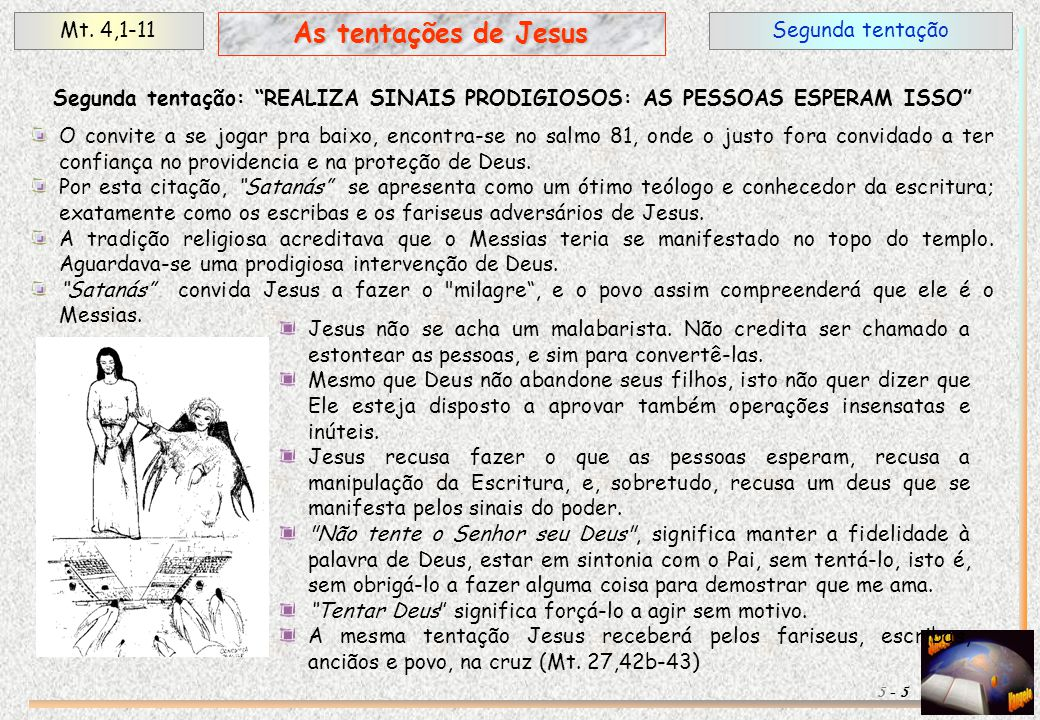 """Segunda tentaçãoMt. 4,1-11 5 As tentações de Jesus 5 - Segunda tentação: """"REALIZA SINAIS PRODIGIOSOS: AS PESSOAS ESPERAM ISSO"""" O convite a se jogar pr"""