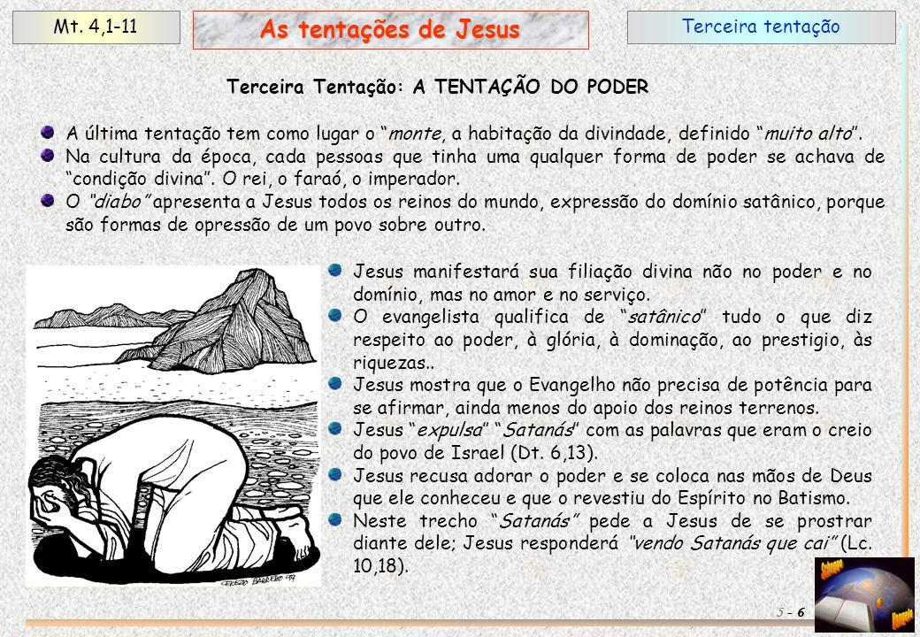 """Terceira tentaçãoMt. 4,1-11 6 As tentações de Jesus 5 - A última tentação tem como lugar o """"monte, a habitação da divindade, definido """"muito alto"""". Na"""