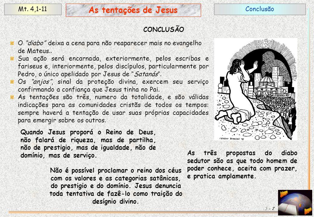 """ConclusãoMt. 4,1-11 7 As tentações de Jesus 5 - CONCLUSÃO O """"diabo"""" deixa a cena para não reaparecer mais no evangelho de Mateus.. Sua ação será encar"""