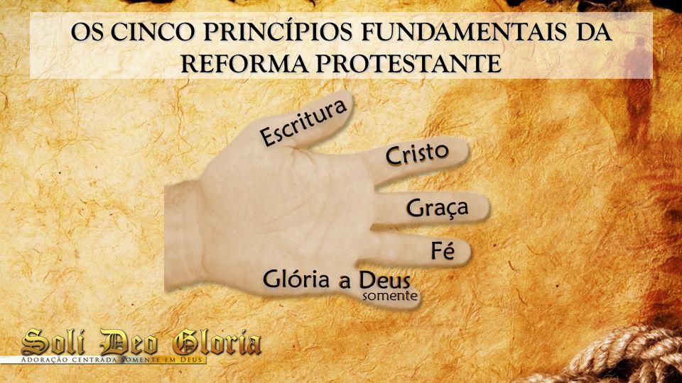 Escritura Cristo Graça Fé a Deus Glória somente OS CINCO PRINCÍPIOS FUNDAMENTAIS DA REFORMA PROTESTANTE