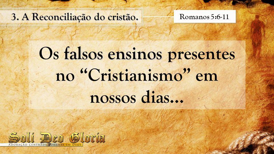 """falsos ensinos Os falsos ensinos presentes no """"Cristianismo"""" em nossos dias... 3. A Reconciliação do cristão. Romanos 5:6-11"""