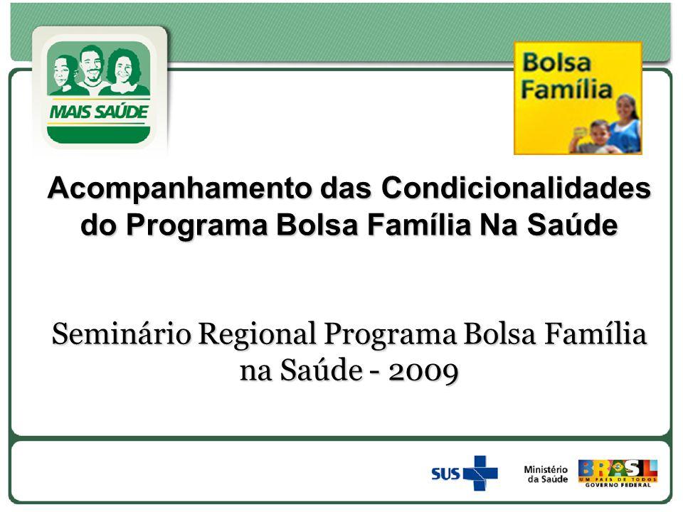 Acompanhamento das Condicionalidades do Programa Bolsa Família Na Saúde Seminário Regional Programa Bolsa Família na Saúde - 2009