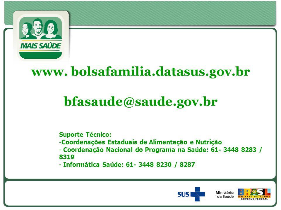 www. bolsafamilia.datasus.gov.br bfasaude@saude.gov.br Suporte Técnico: -Coordenações Estaduais de Alimentação e Nutrição - Coordenação Nacional do Pr