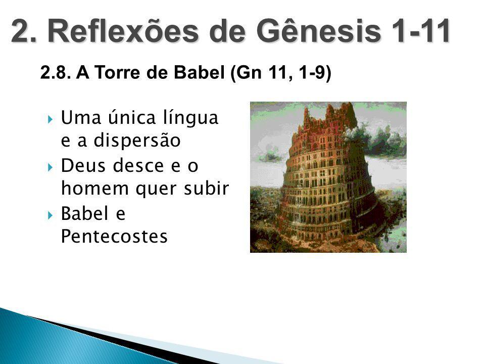  Uma única língua e a dispersão  Deus desce e o homem quer subir  Babel e Pentecostes 2. Reflexões de Gênesis 1-11 2.8. A Torre de Babel (Gn 11, 1-