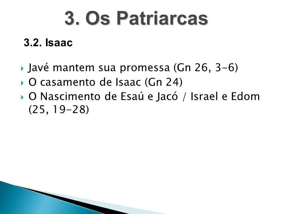  Javé mantem sua promessa (Gn 26, 3-6)  O casamento de Isaac (Gn 24)  O Nascimento de Esaú e Jacó / Israel e Edom (25, 19-28) 3. Os Patriarcas 3.2.