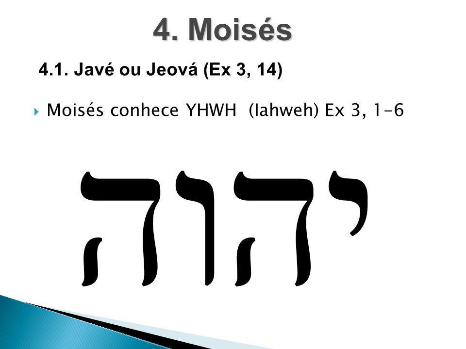  Moisés conhece YHWH (Iahweh) Ex 3, 1-6 4. Moisés 4.1. Javé ou Jeová (Ex 3, 14)