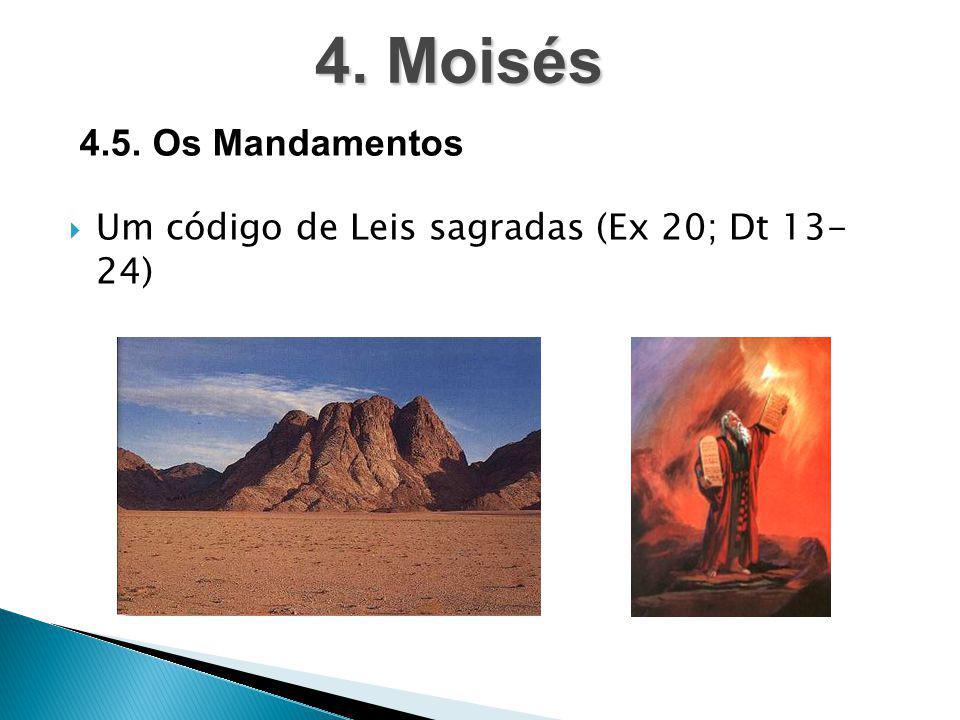  Um código de Leis sagradas (Ex 20; Dt 13- 24) 4. Moisés 4.5. Os Mandamentos